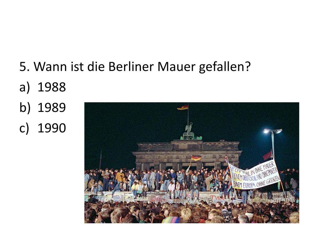 5. Wann ist die Berliner Mauer gefallen