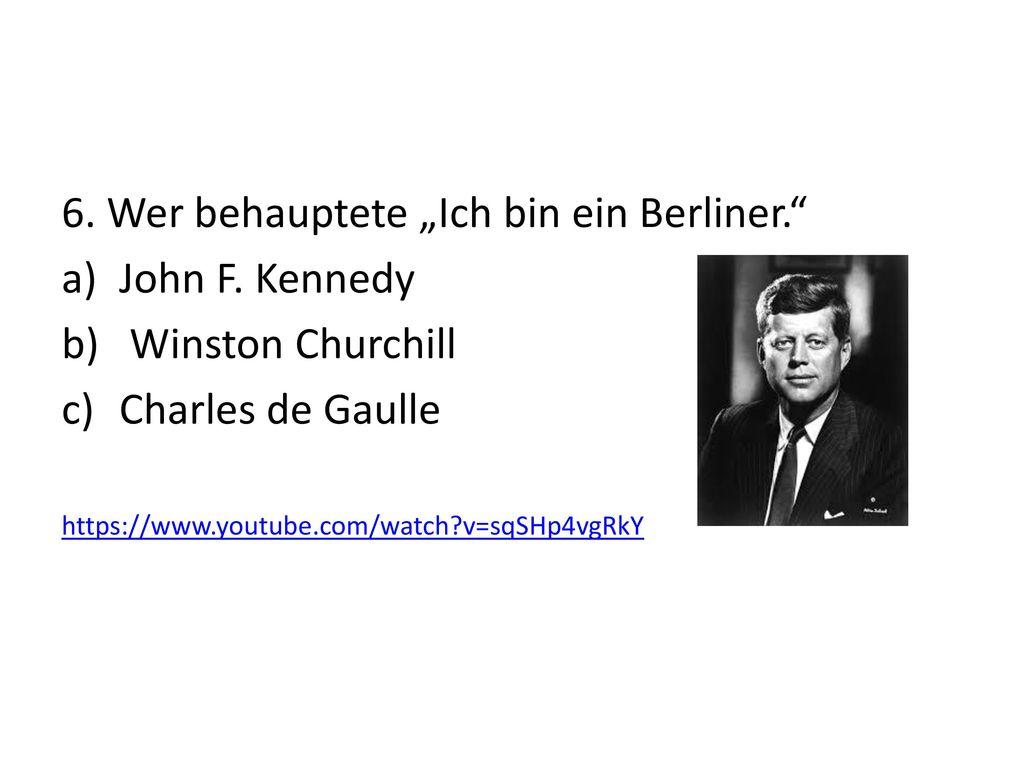 """6. Wer behauptete """"Ich bin ein Berliner. John F. Kennedy"""