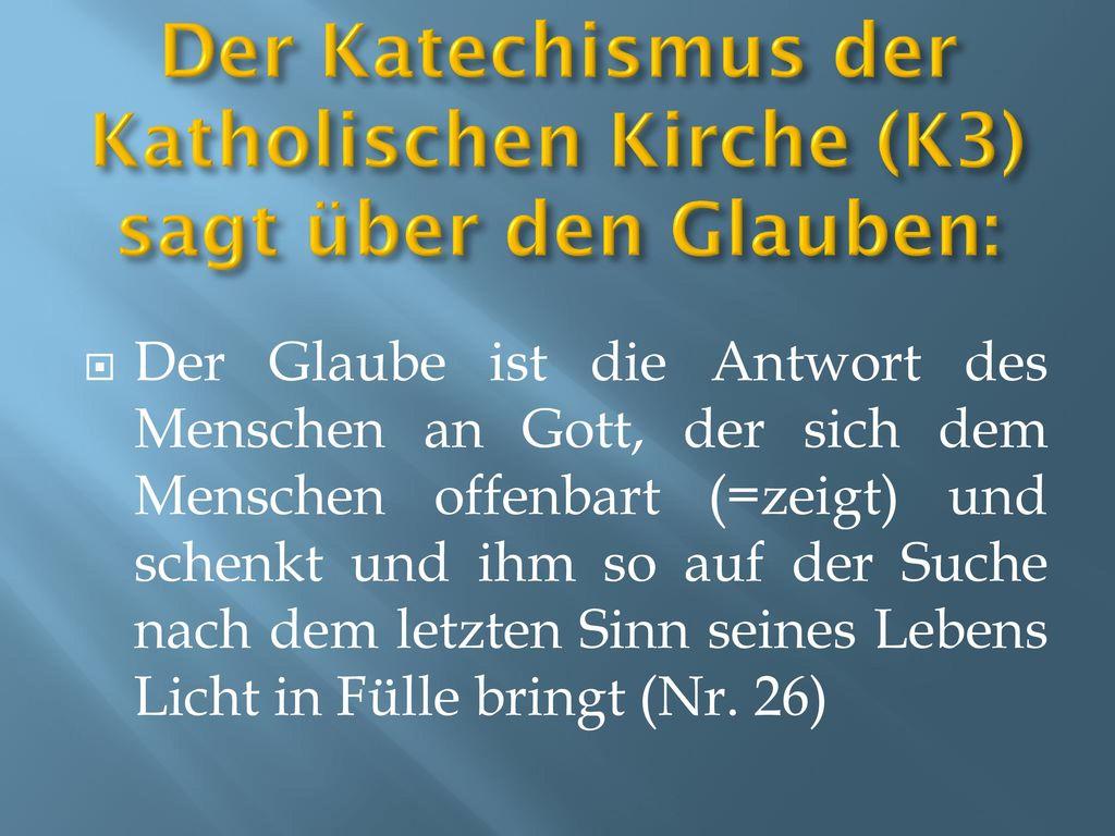 Der Katechismus der Katholischen Kirche (K3) sagt über den Glauben: