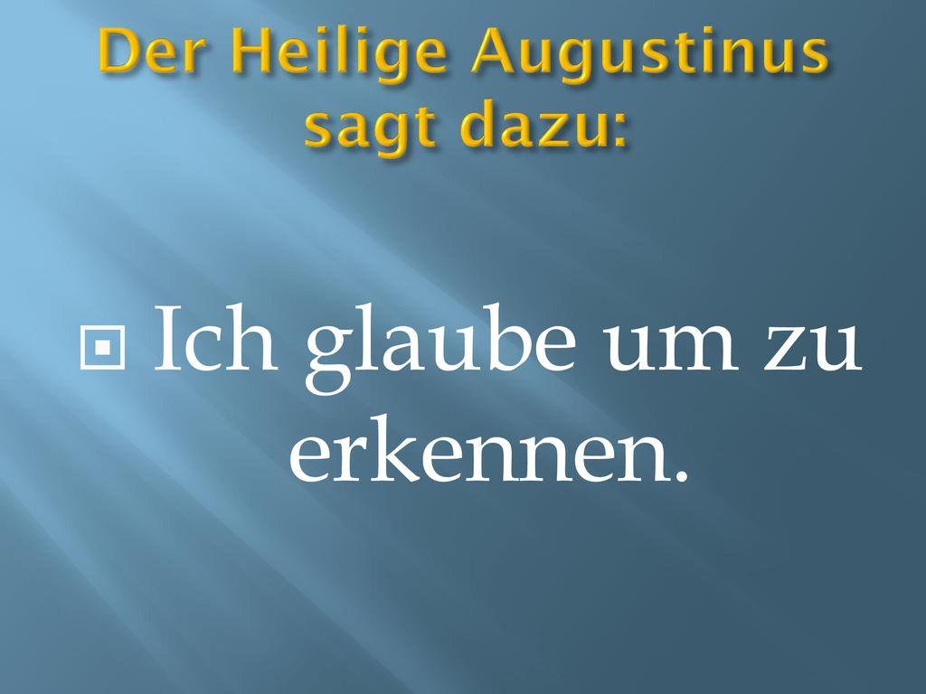 Der Heilige Augustinus sagt dazu: