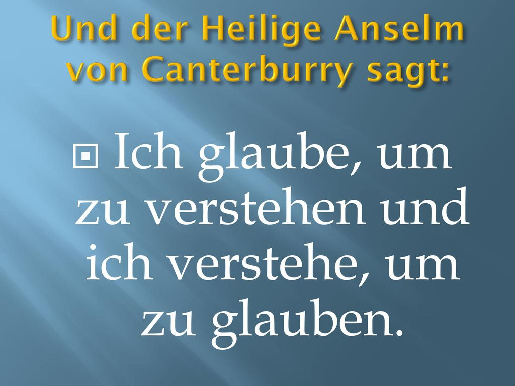 Und der Heilige Anselm von Canterburry sagt: