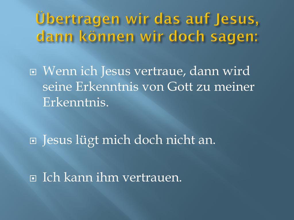 Übertragen wir das auf Jesus, dann können wir doch sagen: