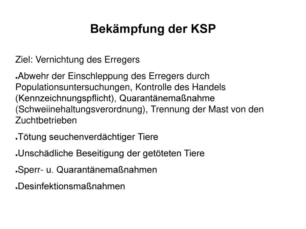 Bekämpfung der KSP Ziel: Vernichtung des Erregers