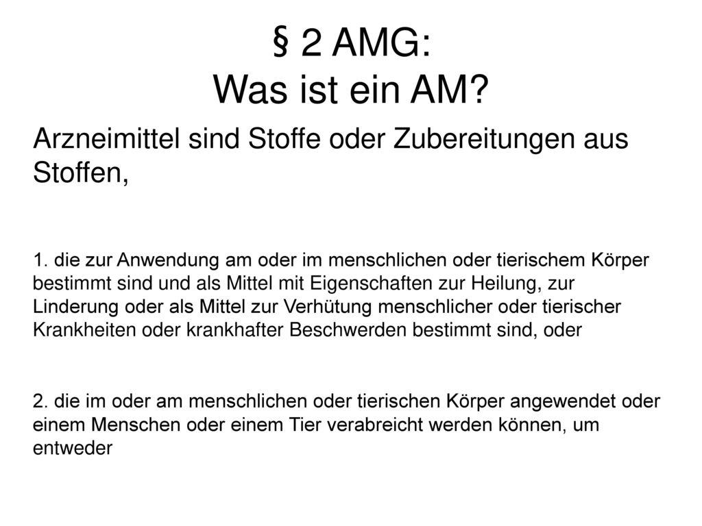 § 2 AMG: Was ist ein AM Arzneimittel sind Stoffe oder Zubereitungen aus Stoffen,