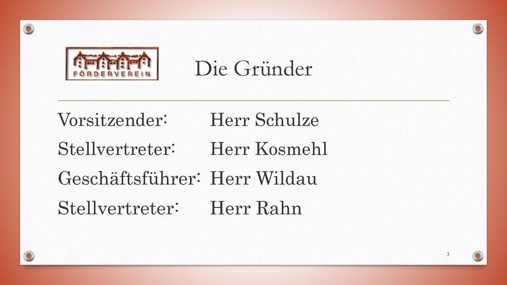 Die Gründer Geschäftsführer: Herr Wildau Stellvertreter: Herr Rahn