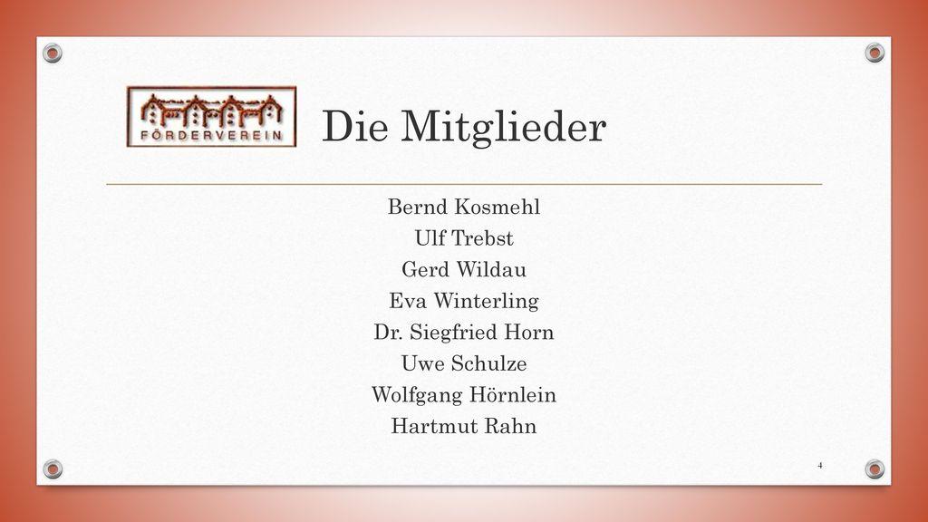 Die Mitglieder Bernd Kosmehl Ulf Trebst Gerd Wildau Eva Winterling Dr.