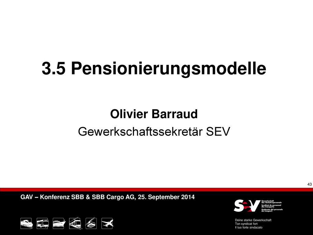 3.5 Pensionierungsmodelle Olivier Barraud Gewerkschaftssekretär SEV