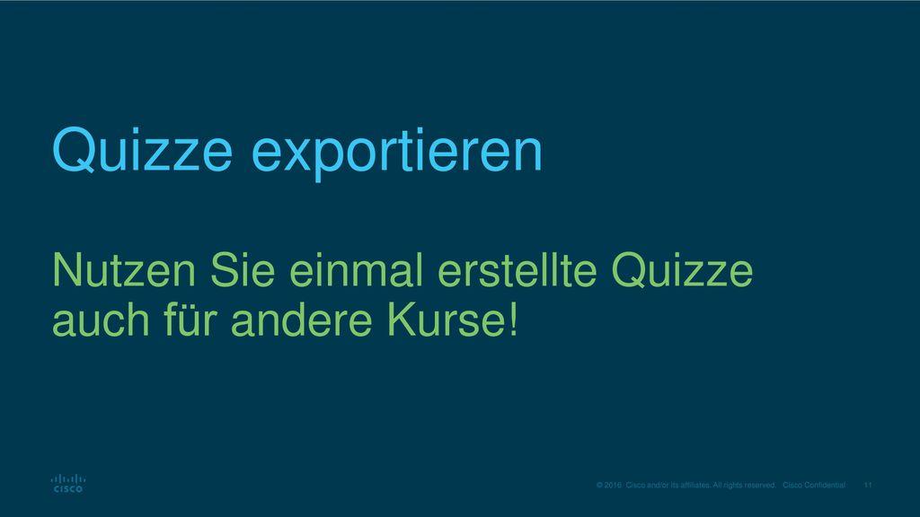 Quizze exportieren Nutzen Sie einmal erstellte Quizze auch für andere Kurse!