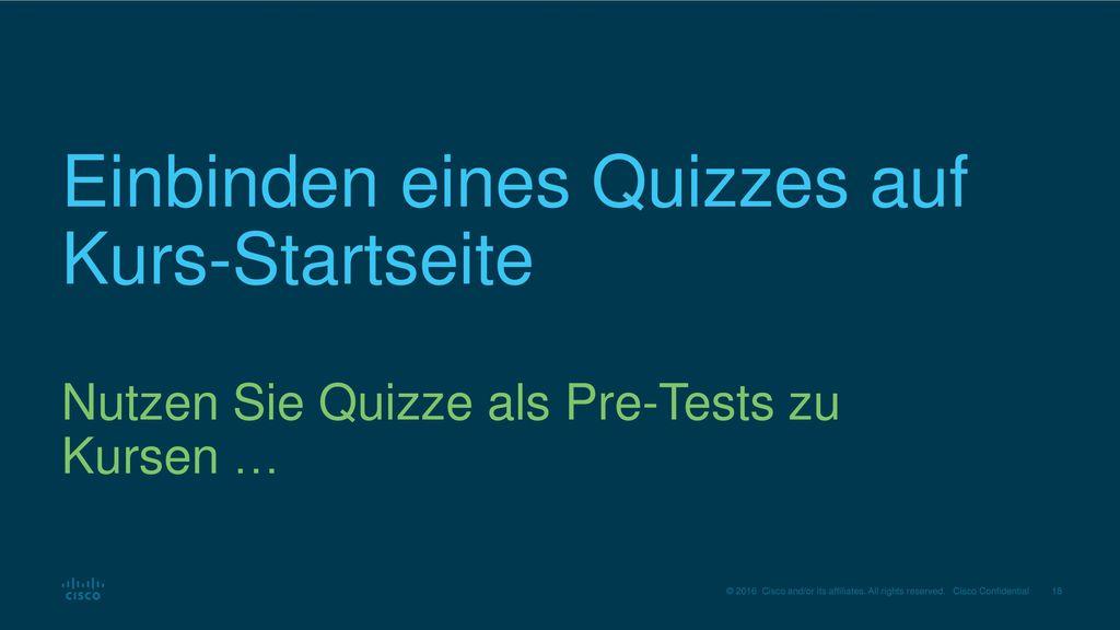 Einbinden eines Quizzes auf Kurs-Startseite Nutzen Sie Quizze als Pre-Tests zu Kursen …