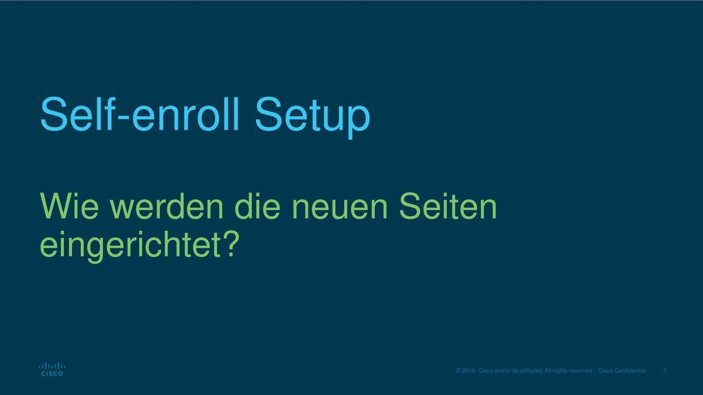 Self-enroll Setup Wie werden die neuen Seiten eingerichtet