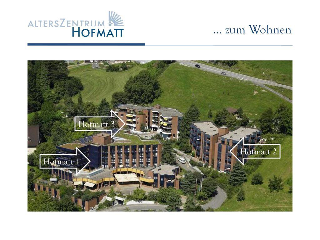 … zum Wohnen Hofmatt 3 Hofmatt 2 Hofmatt 1