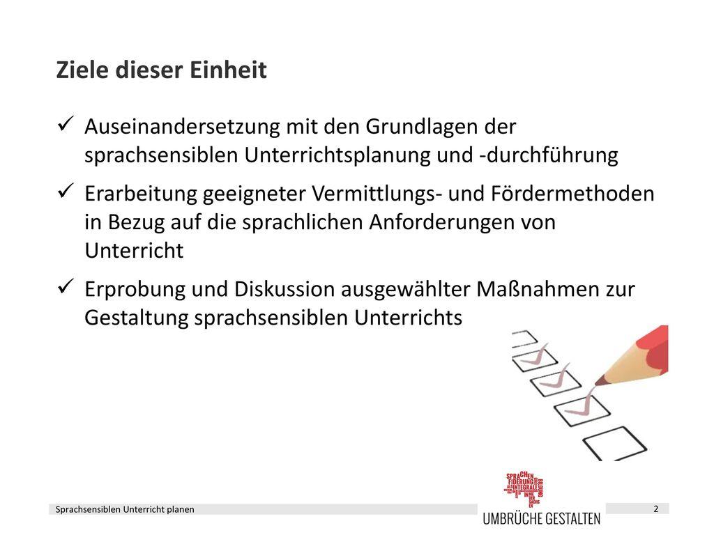 Ziele dieser Einheit Auseinandersetzung mit den Grundlagen der sprachsensiblen Unterrichtsplanung und -durchführung.