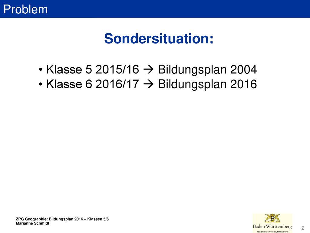 Sondersituation: Problem • Klasse 5 2015/16  Bildungsplan 2004