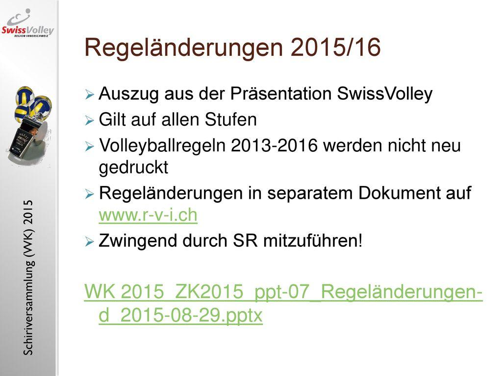 Regeländerungen 2015/16 Auszug aus der Präsentation SwissVolley. Gilt auf allen Stufen. Volleyballregeln 2013-2016 werden nicht neu gedruckt.