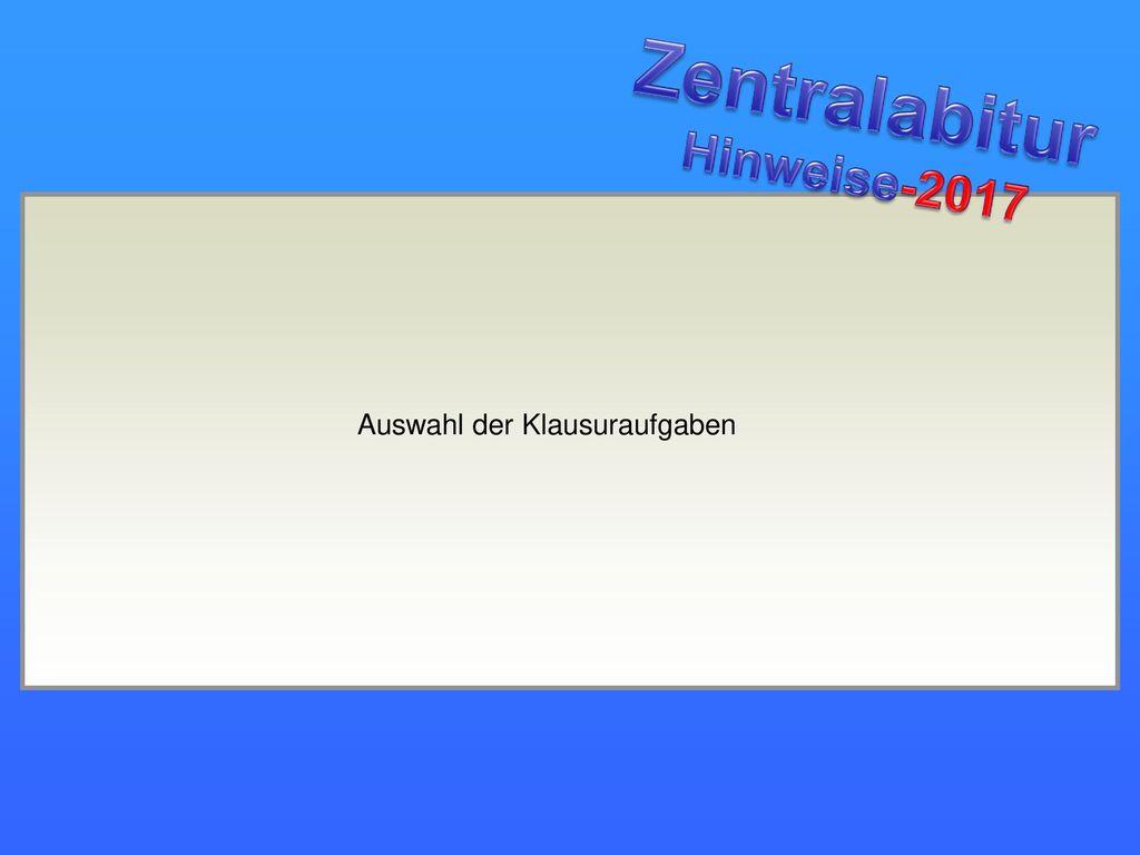 Zentralabitur Hinweise-2017 Auswahl der Klausuraufgaben
