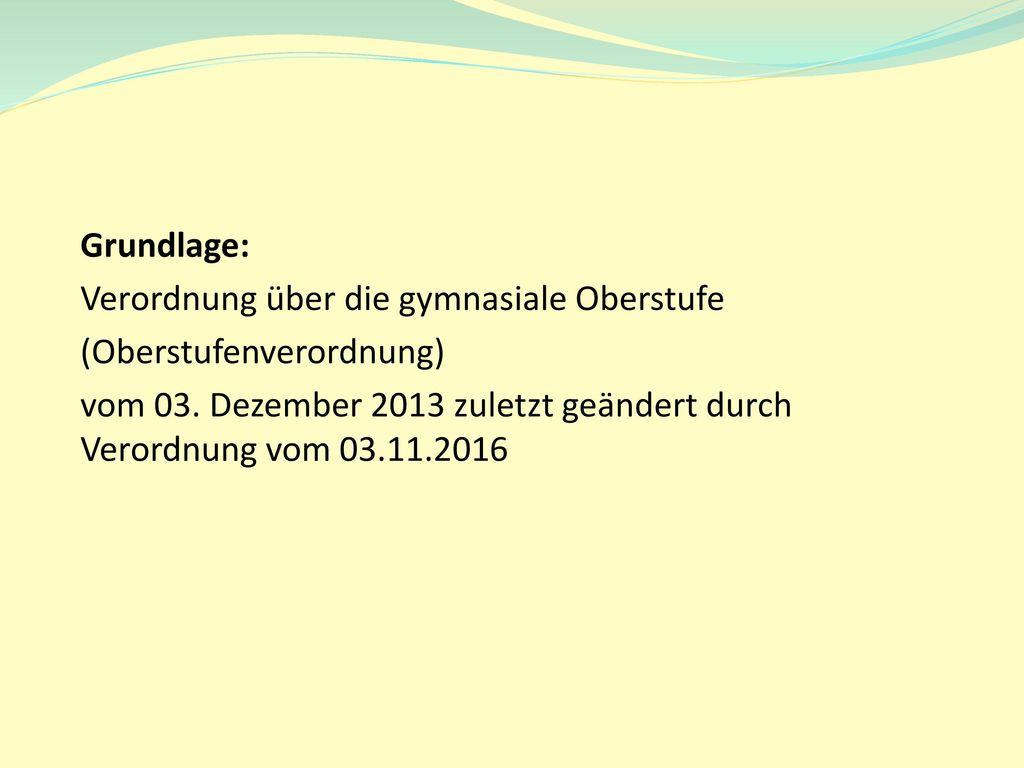 Grundlage: Verordnung über die gymnasiale Oberstufe (Oberstufenverordnung) vom 03.