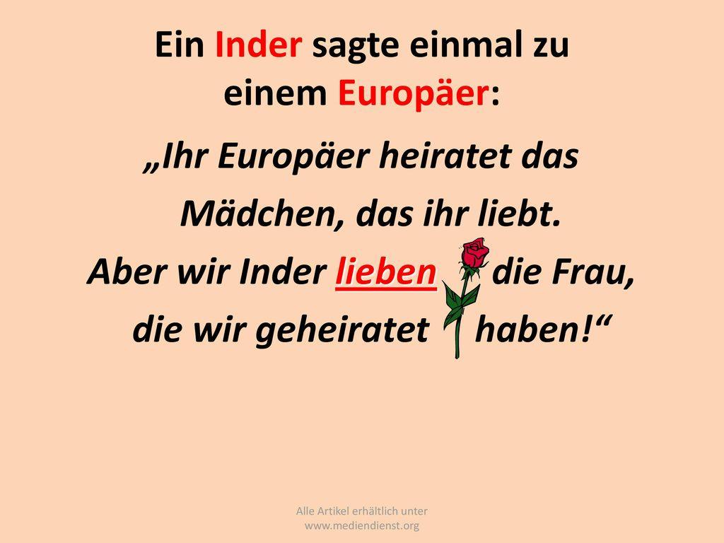 Ein Inder sagte einmal zu einem Europäer: