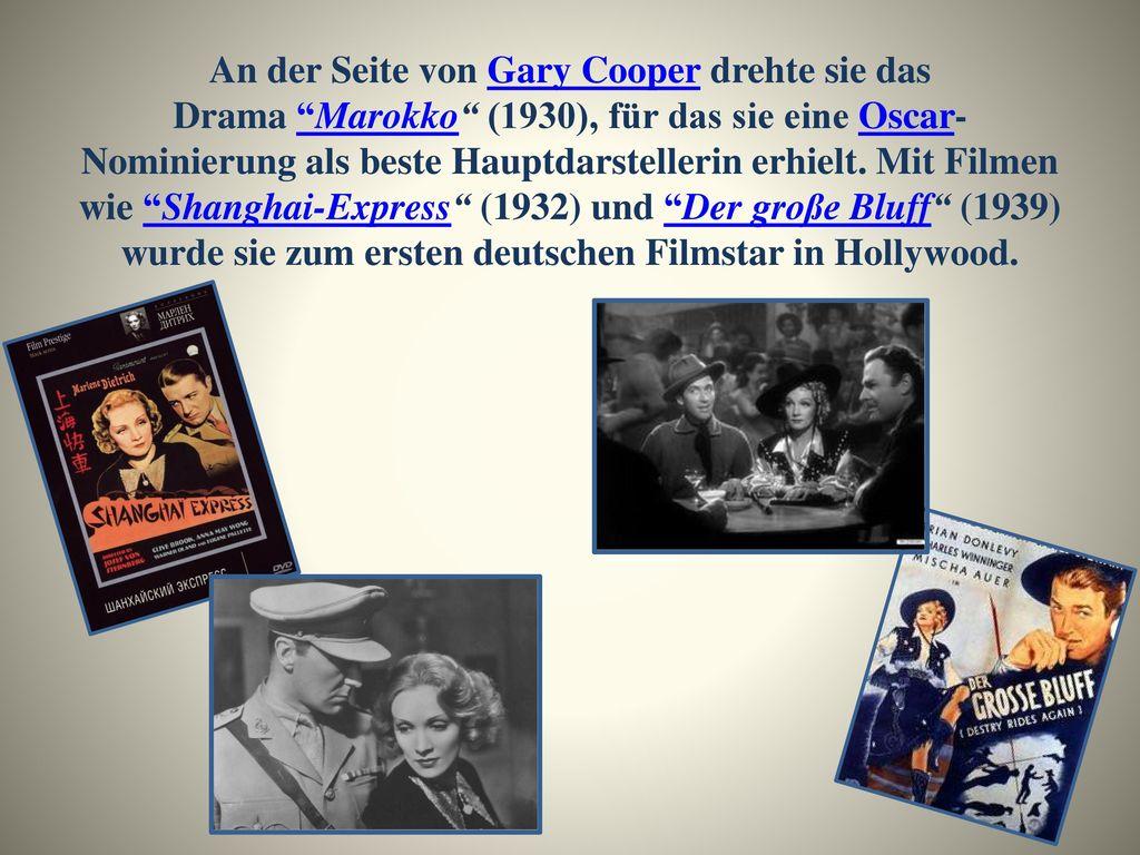 An der Seite von Gary Cooper drehte sie das Drama Marokko (1930), für das sie eine Oscar-Nominierung als beste Hauptdarstellerin erhielt.