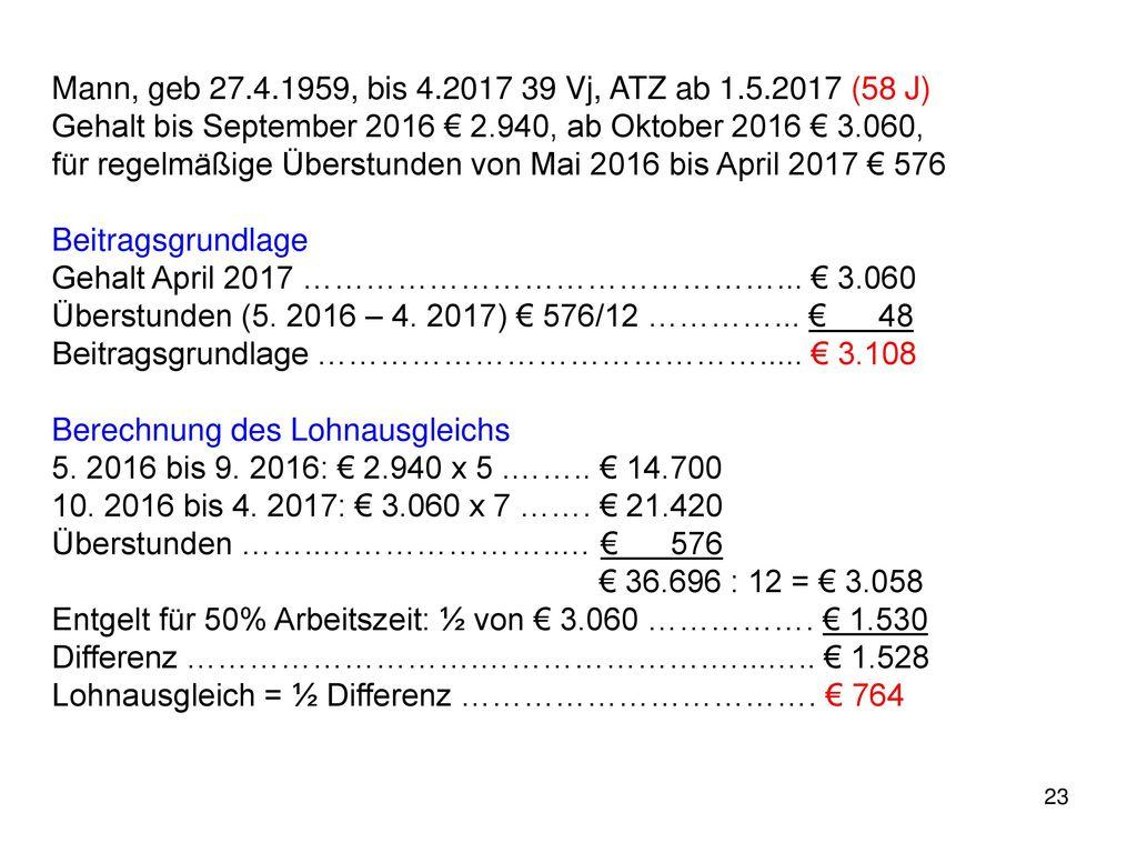 Mann, geb 27.4.1959, bis 4.2017 39 Vj, ATZ ab 1.5.2017 (58 J)