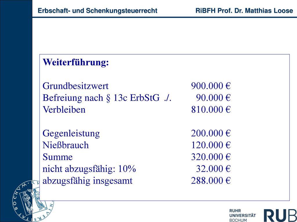 Weiterführung: Grundbesitzwert 900.000 € Befreiung nach § 13c ErbStG ./. 90.000 € Verbleiben 810.000 €