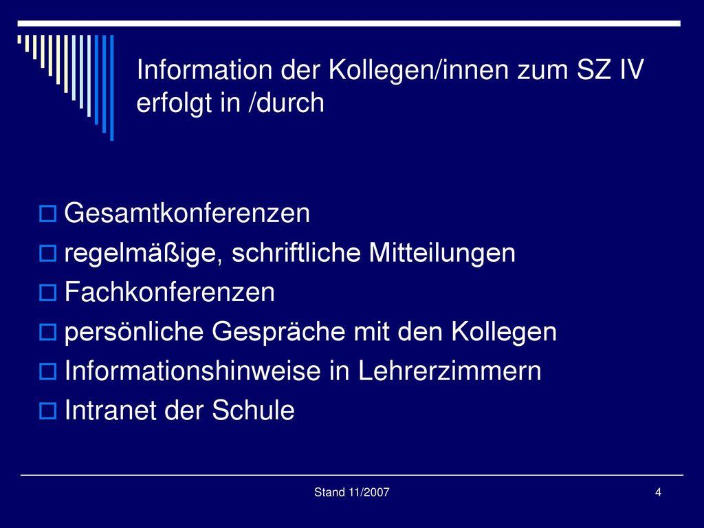 Information der Kollegen/innen zum SZ IV erfolgt in /durch