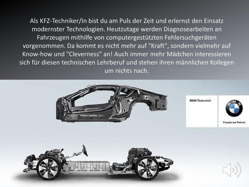 Als KFZ-Techniker/In bist du am Puls der Zeit und erlernst den Einsatz modernster Technologien.