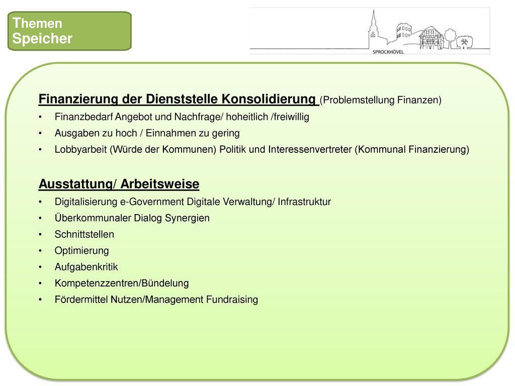 Themen Speicher. Finanzierung der Dienststelle Konsolidierung (Problemstellung Finanzen) Finanzbedarf Angebot und Nachfrage/ hoheitlich /freiwillig.