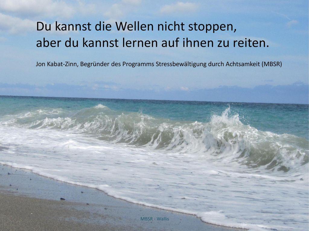 Du kannst die Wellen nicht stoppen,
