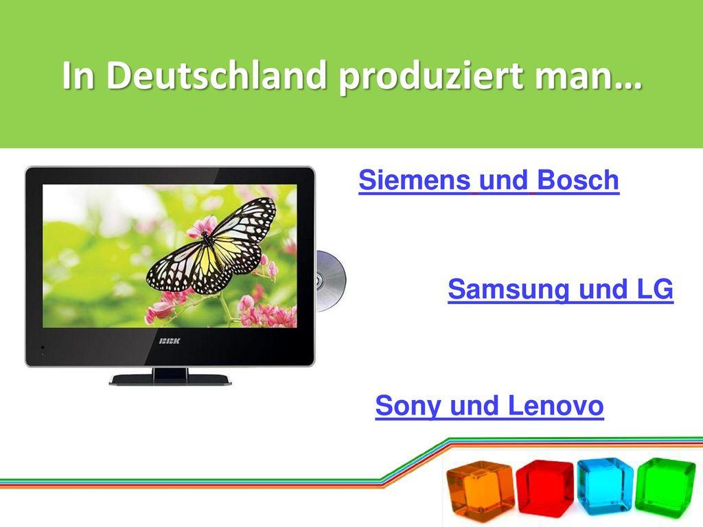 In Deutschland produziert man…