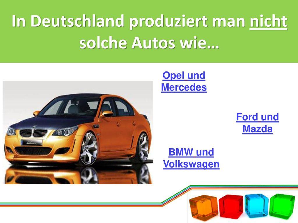 In Deutschland produziert man nicht solche Autos wie…