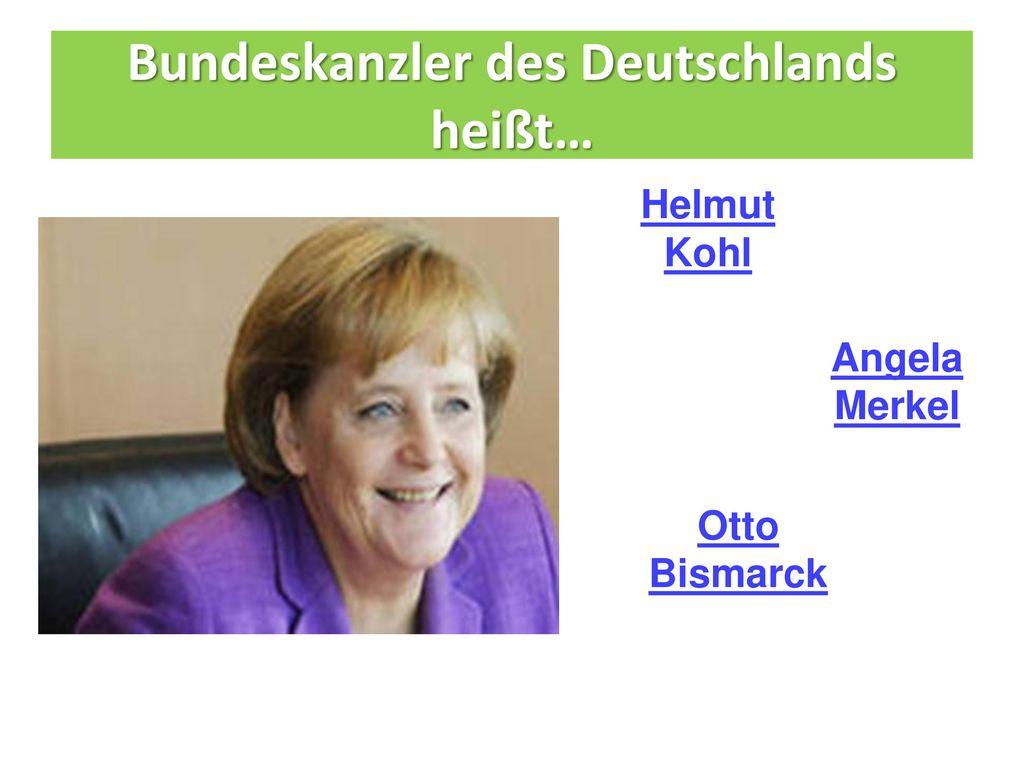 Bundeskanzler des Deutschlands heißt…