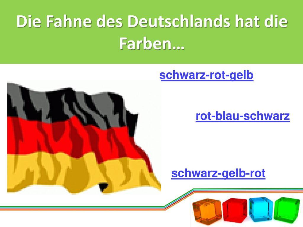 Die Fahne des Deutschlands hat die Farben…