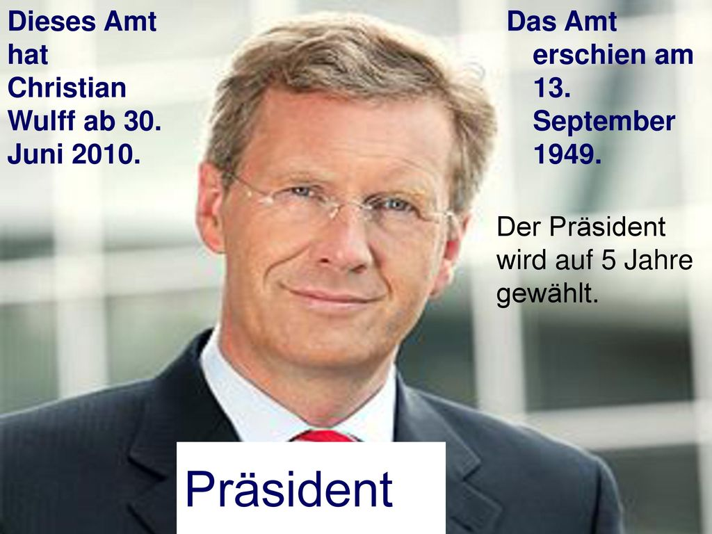 Präsident Dieses Amt hat Christian Wulff ab 30. Juni 2010.