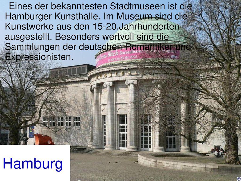 Eines der bekanntesten Stadtmuseen ist die Hamburger Kunsthalle