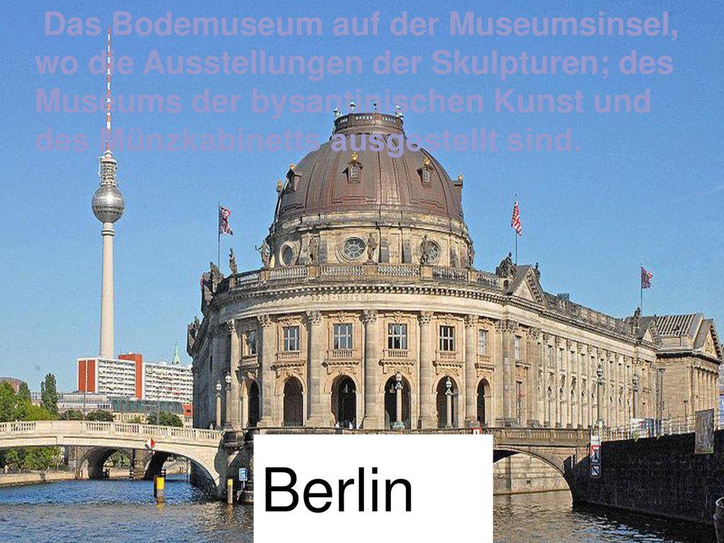 Das Bodemuseum auf der Museumsinsel, wo die Ausstellungen der Skulpturen; des Museums der bysantinischen Kunst und des Münzkabinetts ausgestellt sind.