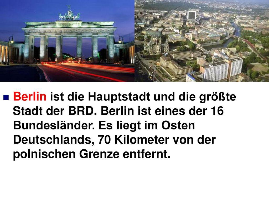 Berlin ist die Hauptstadt und die größte Stadt der BRD