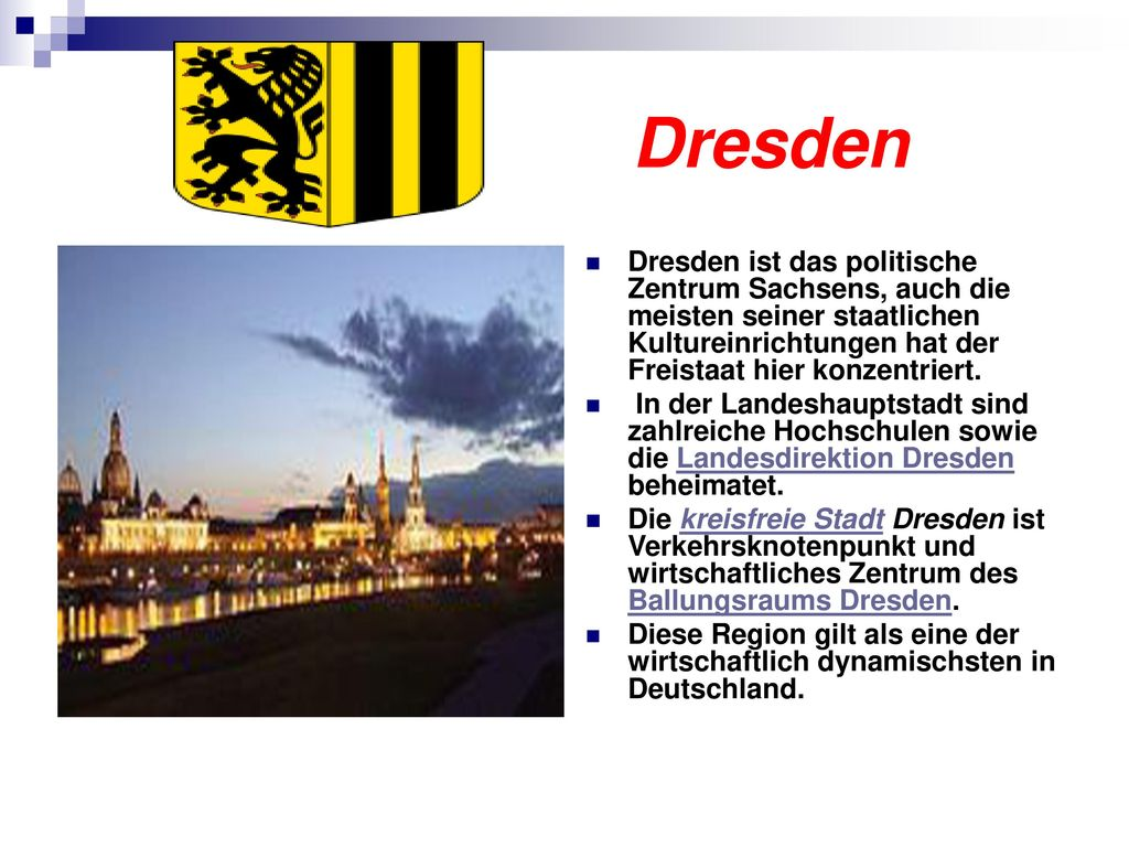 Dresden Dresden ist das politische Zentrum Sachsens, auch die meisten seiner staatlichen Kultureinrichtungen hat der Freistaat hier konzentriert.