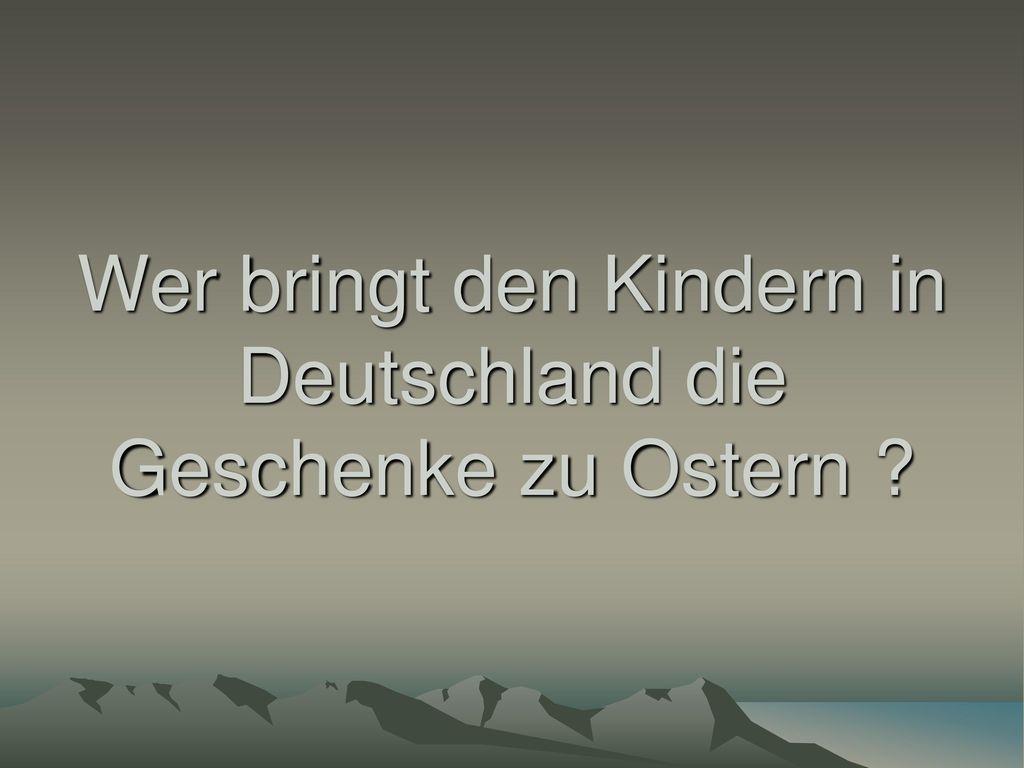Wer bringt den Kindern in Deutschland die Geschenke zu Ostern