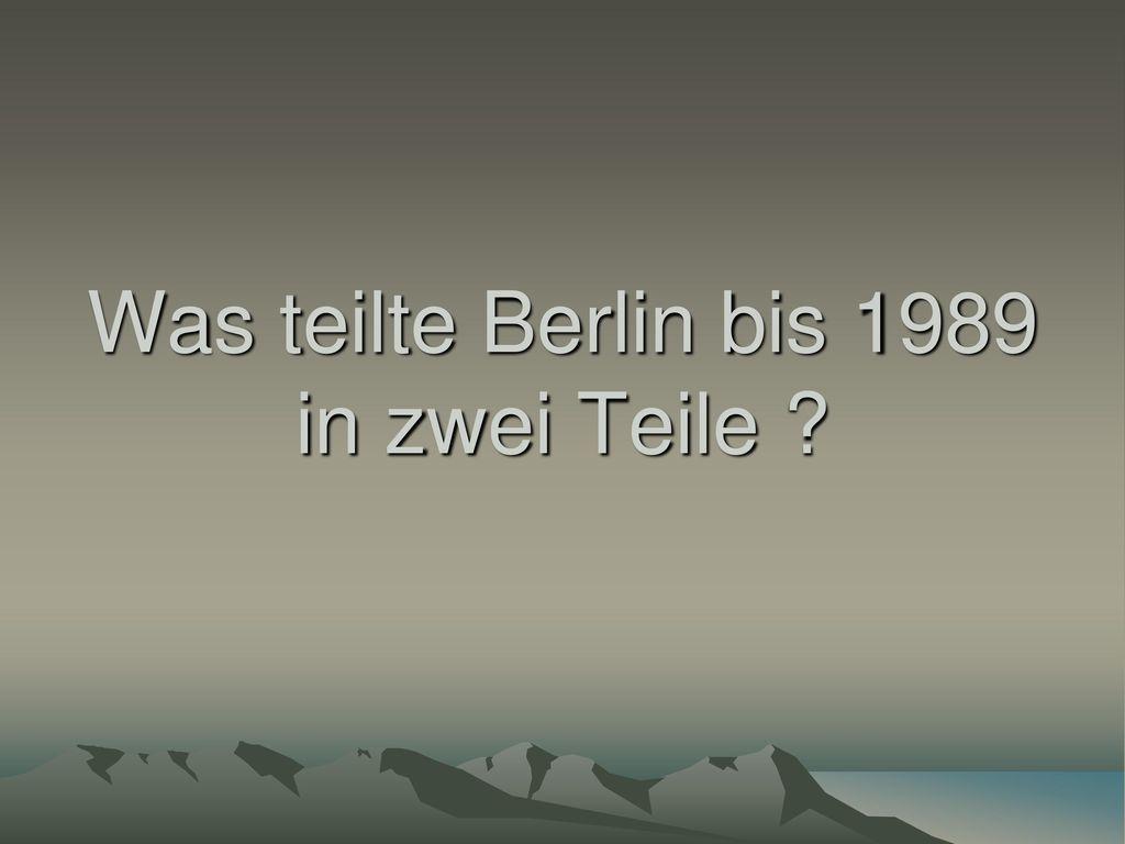 Was teilte Berlin bis 1989 in zwei Teile