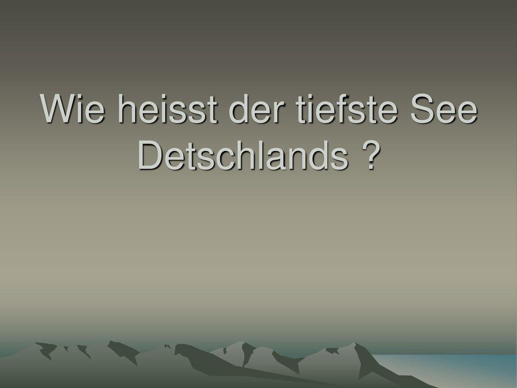 Wie heisst der tiefste See Detschlands