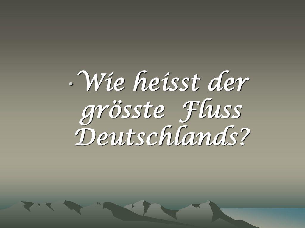 Wie heisst der grösste Fluss Deutschlands