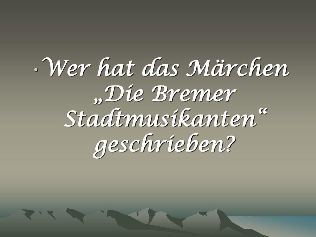 """Wer hat das Märchen """"Die Bremer Stadtmusikanten geschrieben"""