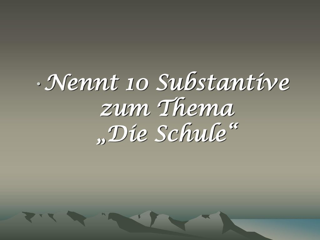 """Nennt 10 Substantive zum Thema """"Die Schule"""