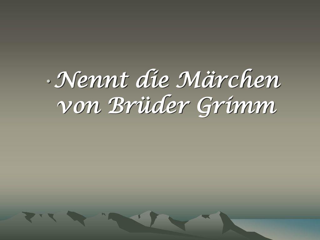Nennt die Märchen von Brüder Grimm