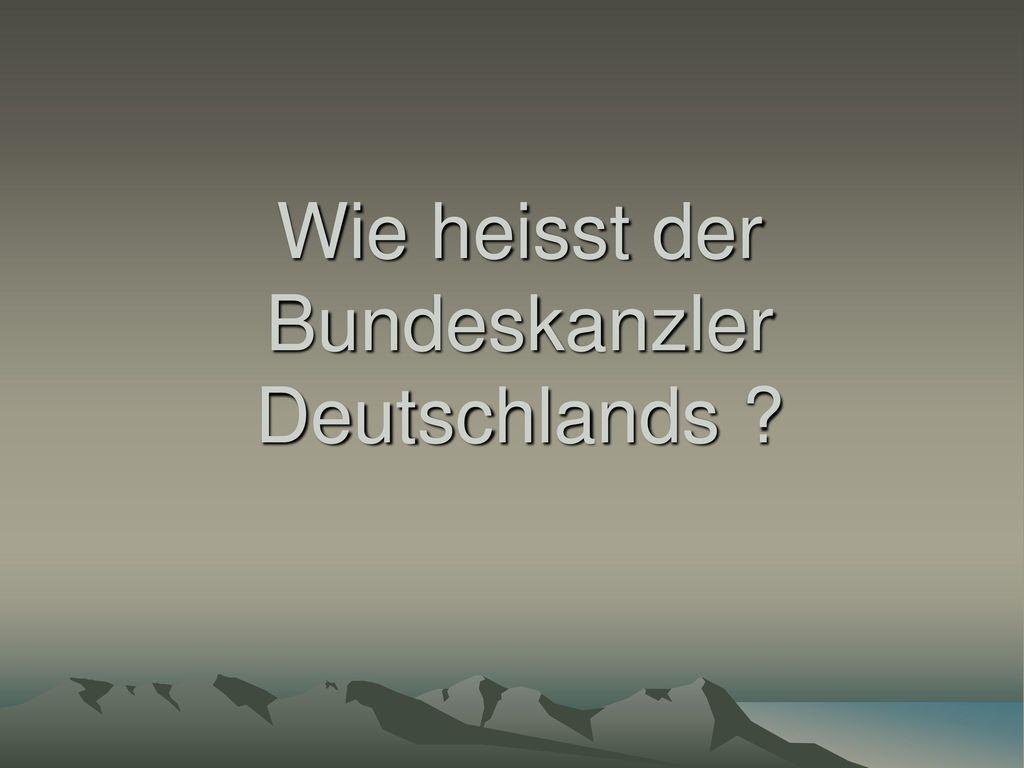Wie heisst der Bundeskanzler Deutschlands
