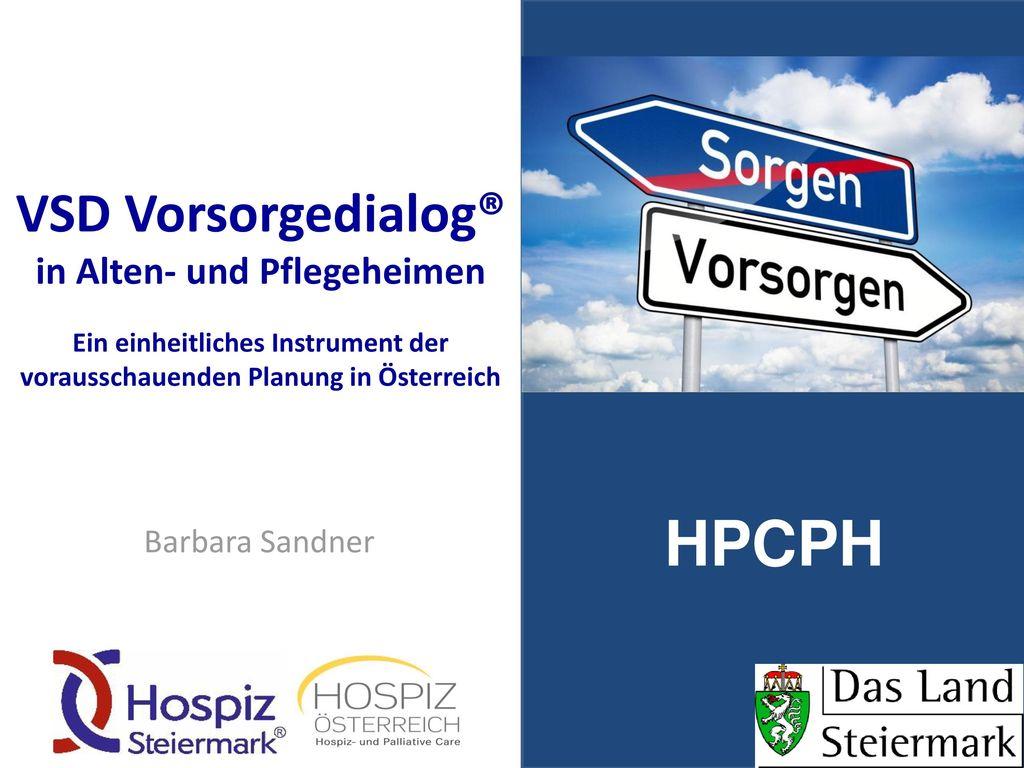 VSD Vorsorgedialog® in Alten- und Pflegeheimen Ein einheitliches Instrument der vorausschauenden Planung in Österreich