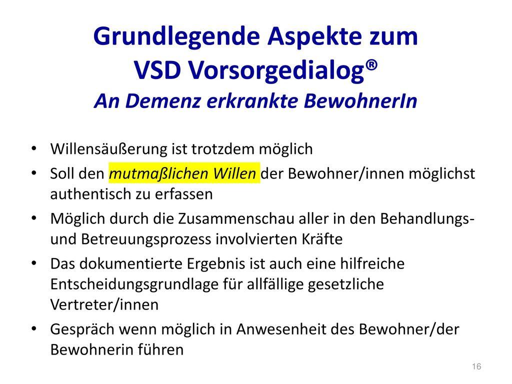 Grundlegende Aspekte zum VSD Vorsorgedialog® An Demenz erkrankte BewohnerIn