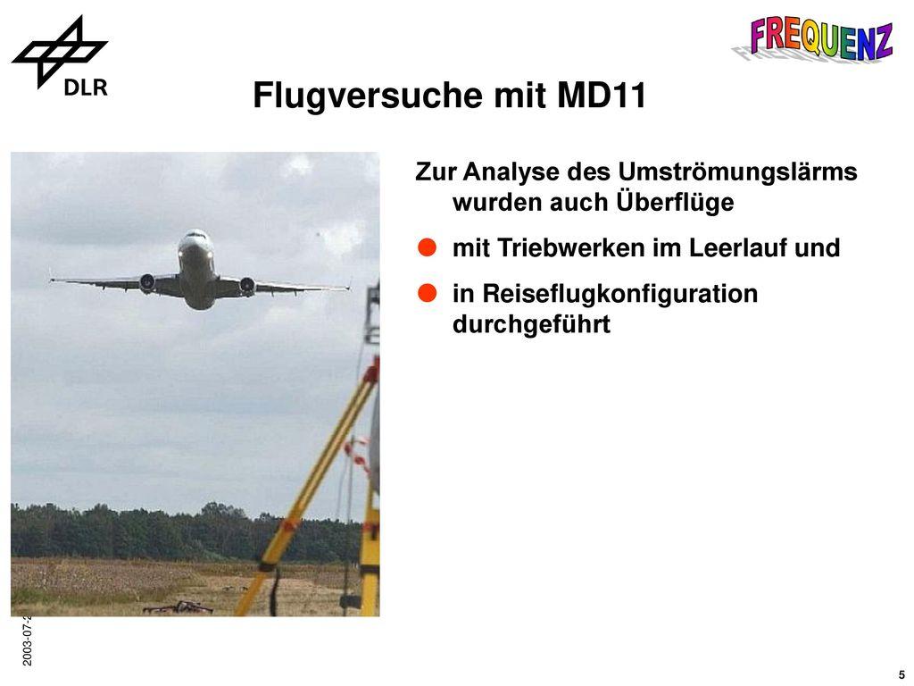 Flugversuche mit MD11 Zur Analyse des Umströmungslärms wurden auch Überflüge. mit Triebwerken im Leerlauf und.