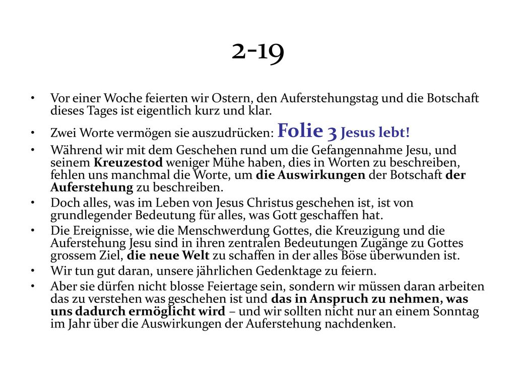 2-19 Vor einer Woche feierten wir Ostern, den Auferstehungstag und die Botschaft dieses Tages ist eigentlich kurz und klar.
