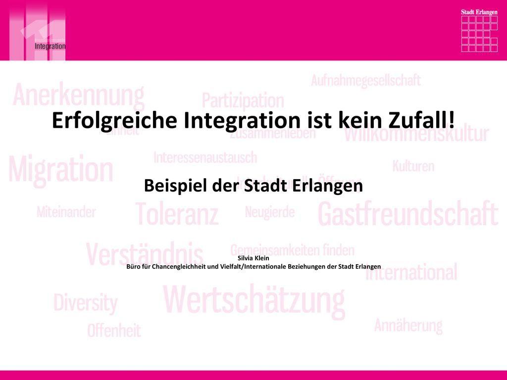 Erfolgreiche Integration ist kein Zufall! Beispiel der Stadt Erlangen